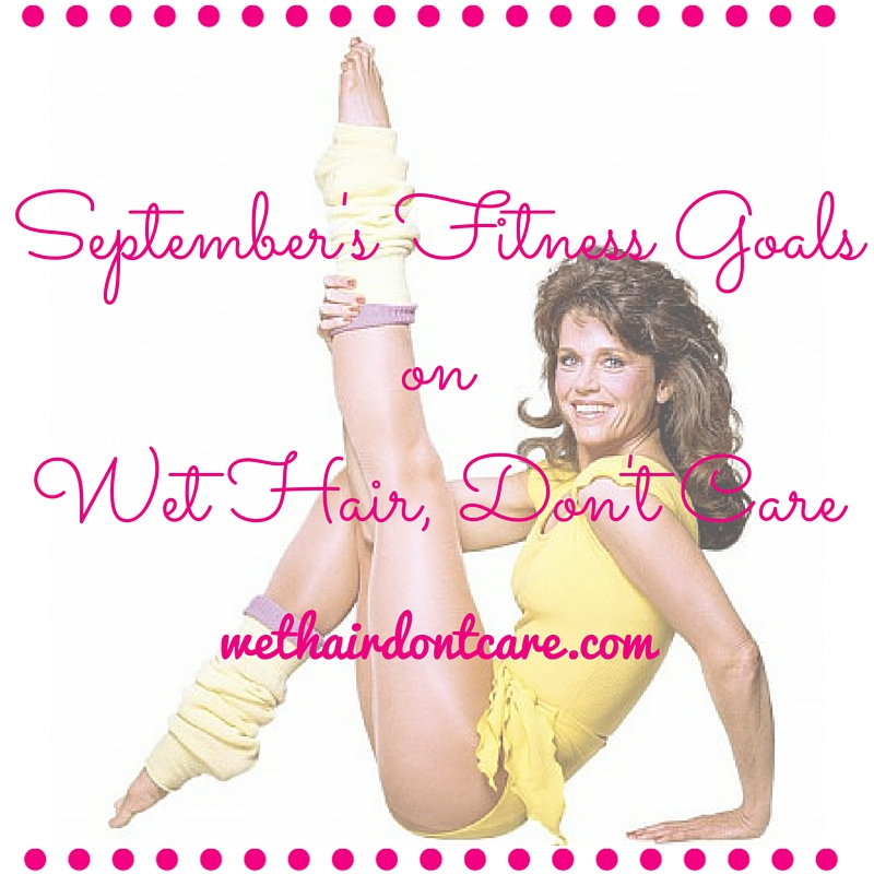 Finally a Fitness Post! September's Fitness Goals!