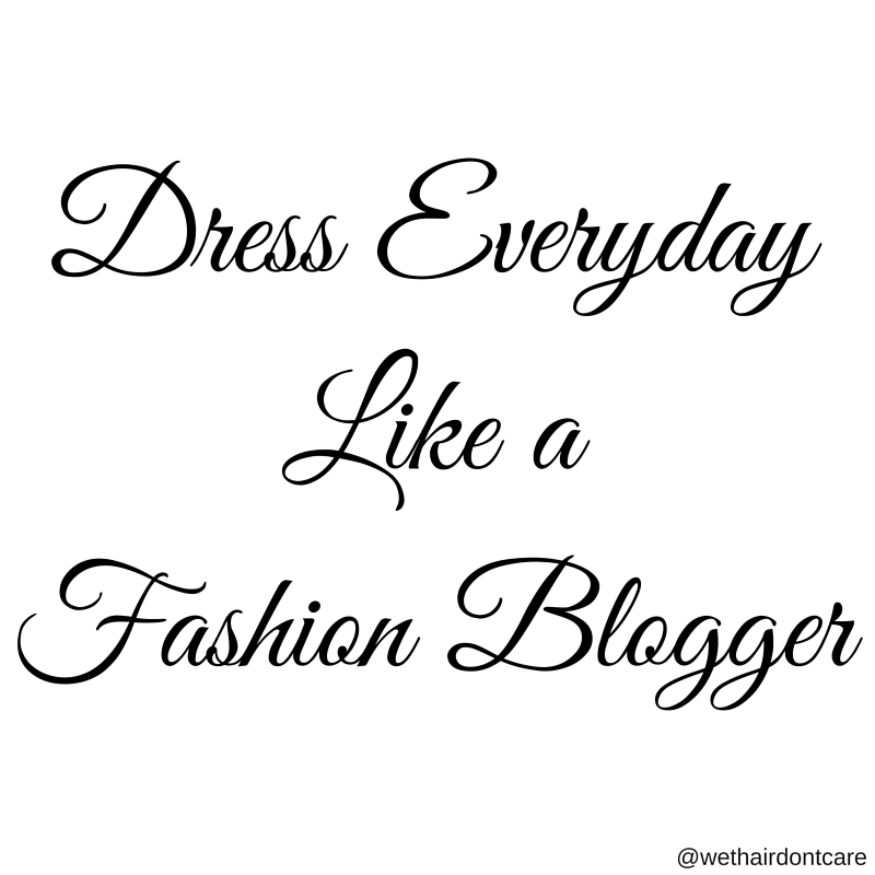 Dress Everyday Like a Fashion Blogger
