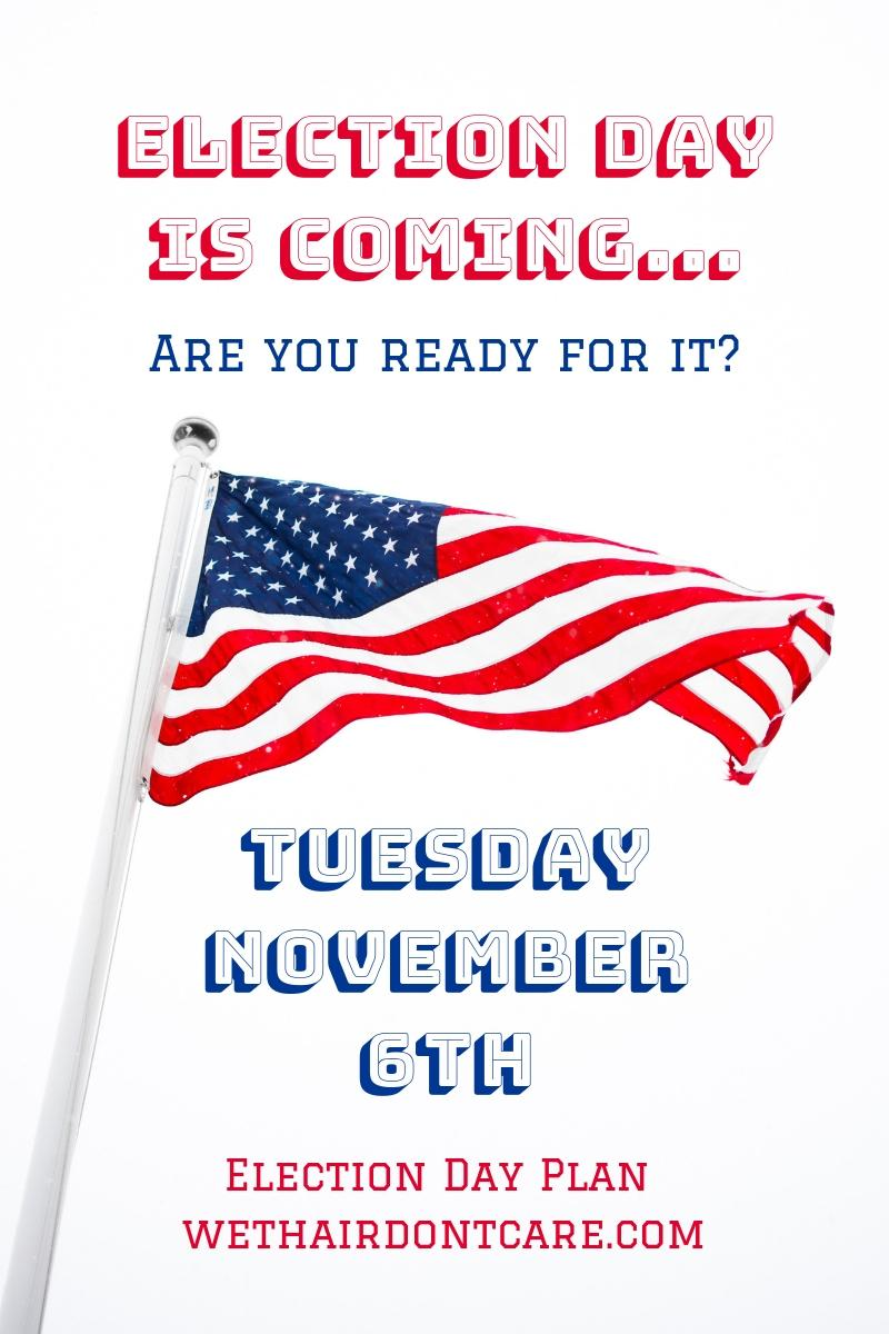 Election Day is Coming…Are you ready for it?